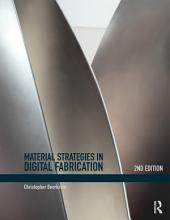 Material Strategies in Digital Fabrication: Edition 2