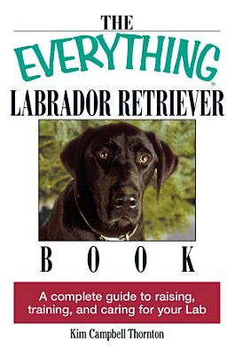 The Everything Labrador Retriever Book PDF