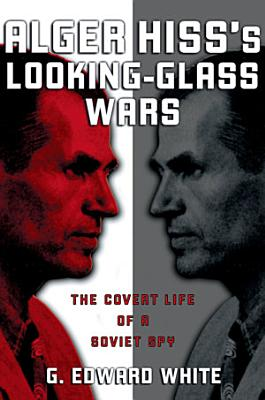Alger Hiss s Looking glass Wars