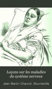 Leçons sur les maladies du système nerveux faites a La Salpétrière: Volume1