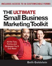The Ultimate Small Business Marketing Toolkit: All the Tips, Forms, and Strategies You'll Ever Need!