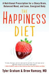 The Happiness Diet: A Nutritional Prescription for a Sharp Brain, Balanced Mood, and Lean, Energized Body