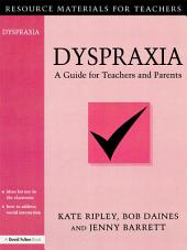 Dyspraxia: A Guide for Teachers and Parents