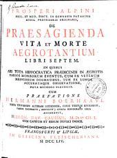 Prospero Alpini... de Praesagienda vita et morte aegrotantium libri septem... cum praefatione Hermanni Boerhaave... cujus textum recensuit... Hieron. Dav. Gaubius...