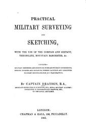 Practical Military Surveying and Sketching: With the Use of the Compass and Sextant, Theodolite, Mountain Barometer, Etc. ...