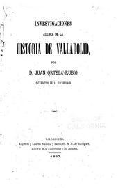 Investigaciones acerca de la historia de Valladolid
