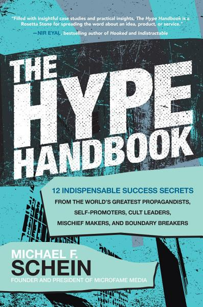 The Hype Handbook 12 Indispensable Success Secrets From The Worlds Greatest Propagandists Self Promoters Cult Leaders Mischief Makers And Boundary Breakers