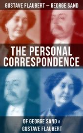 The Personal Correspondence of George Sand & Gustave Flaubert: Collected Letters of the Most Influential French Authors
