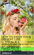 How To Enjoy Your Present Life