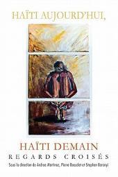 Haïti aujourd'hui, Haïti demain: regards croisés
