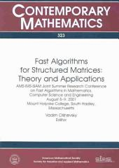 Fast Algorithms for Structured Matrices: Theory and Applications : AMS-IMS-SIAM Joint Summer Research Conference on Fast Algorithms in Mathematics, Computer Science, and Engineering, August 5-9, 2001, Mount Holyoke College, South Hadley, Massachusetts