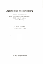 Agricultural Woodworking: A Group of Problems for Rural and Graded Schools, Agricultural High Schools and the Farm Workshop