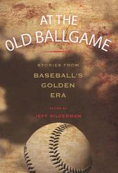 At the Old Ballgame: Stories from Baseball's Golden Era