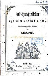 Weihnachtslieder aus alter u. neuer Zeit: neu hrsg. u. bearb. (zu 3-6 Stimmen)
