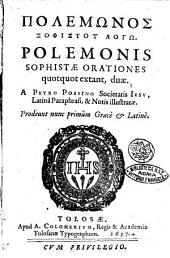 Polemōnos Sophistou Logō. Polemonis Sophistae orationes quotquot extant, duae. A Petro Possino Societatis Iesu, Latinâ paraphrasi, & notis illustratae. Prodeunt nunc primùm Graecè & Latinè