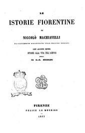 Le istorie fiorentine diligentemente riscontrate sulle migliori edizioni di Niccolò Machiavelli