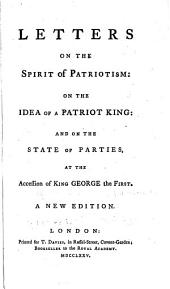 Letters on the Spirit of Patriotism: On the Idea of a Patriot King: and on the State of Parties, at the Accession of King George the First