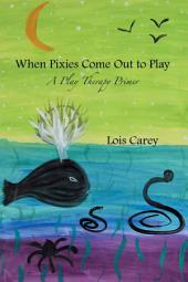 When the Pixies Come Out to Play: A Play Therapy Primer