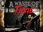 A Waste of Time #3: Monday: Part 3