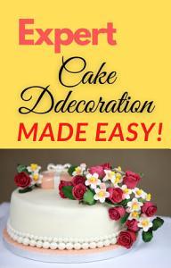Expert Cake Decorating made easy PDF