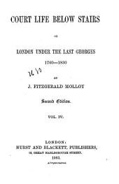 Court Life Below Stairs: Or, London Under the First Georges, 1714-1760, Volume 4