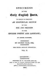 Specimens of the early English poets: to which is prefixed, an Historical sketch of the rise and progress of the English poetry and language, with a biography of each poet, &c