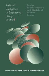 Artificial Intelligence in Engineering Design: Volume I: Design Representation and Models of Routine Design