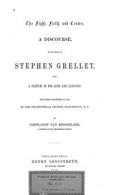 The Fight, Faith, and Crown: A Discourse on the Death of Stephen Grellet, with a Sketch of His Life and Labours. Delivered December 16, 1855, in the Presbyterian Church, Burlington, N. J.