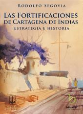 Las fortificaciones de Cartagena de Indias: Estrategia e historia