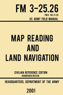 Map Reading And Land Navigation   FM 3 25 26 US Army Field Manual FM 21 26  2001 Civilian Reference Edition  PDF