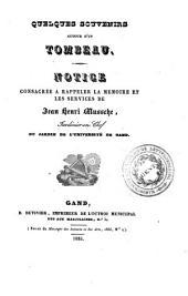Quelques souvenirs autour d'un tombeau: notice consacrée à rappeler la mémoire et les services de Jean Henri Mussche, jardinier-en-chef du jardin de l'Université de Gand