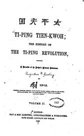 Ti-ping Tien-kwoh: The History of the Ti-ping Revolution, Including a Narrative of the Author's Personal Adventures, Volume 2