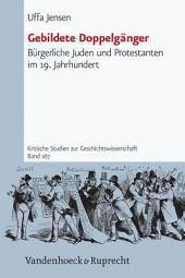 Gebildete Doppelgänger: bürgerliche Juden und Protestanten im 19. Jahrhundert