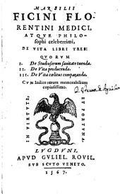 Marsilii Ficini ... De vita libri tres: quorum I. De studiosorum sanitate tuenda : II. De vita producenda : III. De Vita coelitus comparanda ...