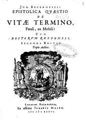 Joh. Beverovicii Epistolica qvæstio de vitæ termino, fatali, an mobili?: Volume 1