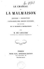 Le château de la Malmaison: Histoire--description--catalogue des objets exposés sous les auspices de Sa Majesté l'impératrice