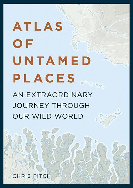 Download Atlas of Untamed Places Book