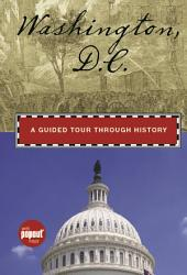 Washington, D.C.: A Guided Tour through History