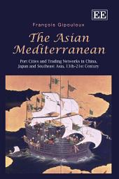 The Asian Mediterranean: Port Cities and Trading Networks in China, Japan and South Asia, 13th-21st Century