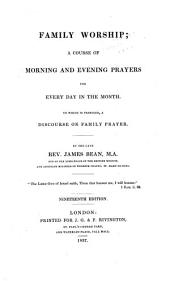 Family Worship: A Course of Morning and Evening Prayers for Every Day in the Month. To which is Prefixed, a Discourse on Family Prayer