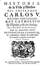 Historia de la vida y hechos del emperador Carlos V. maximo, fortissimo, rey catholic de España, y de las Indias, islas, y tierra firma del mar oceano, &c: Volumen 1