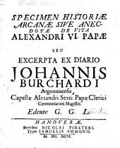 Specimen historiae arcanae sive anecdotae de vita Alexandri VI. Papae: seu excerpta ex diario Johannis Burchardi