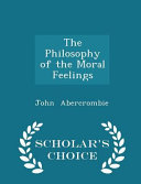 The Philosophy of the Moral Feelings   Scholar s Choice Edition PDF