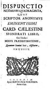 Dispunctio notarum quadraginta, quas scriptor anonymus eminentissimi Card. Caelestini Sfondrati libro, cui titulus: Nodus praedestinationis, quantum homini licet, dissolutus, inussit