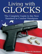 Living with Glocks: The Complete Guide to the New Standard in Combat Handguns