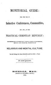 Monitorial Guide: For the Use of Inductive Conferences, Communities, Etc. Etc., in the Practical Christian Republic; Recommending Suggestively Various Forms of Proceeding, Service and Exercise, Promotive of Religious and Mental Culture
