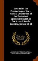 Journal of the Proceedings of the     Annual Convention of the Protestant Episcopal Church in the State of North Carolina  Issues 42 48 PDF