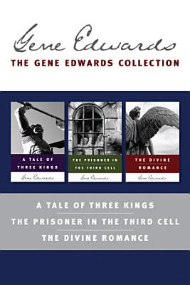 The Gene Edwards Collection: A Tale of Three Kings / The Prisoner in the Third Cell / The Divine Romance