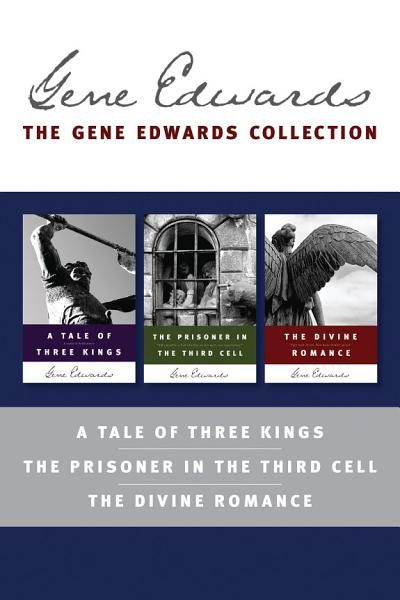 The Gene Edwards Collection  A Tale of Three Kings   The Prisoner in the Third Cell   The Divine Romance