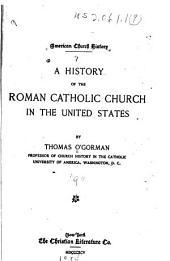 The American Church History Series: A history of the Roman Catholic Church, by Thomas O'Gorman